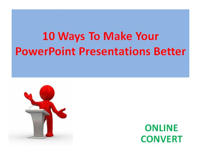 10 Ways To Make Your PowerPoint Presentations Better
