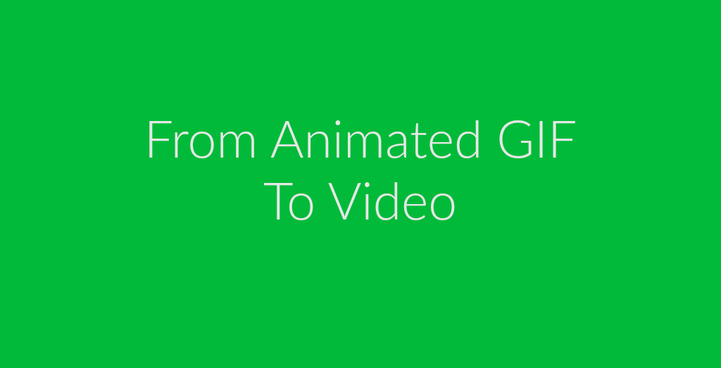 Animated GIF To Video