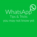 Tips & Tricks You May Not Know About WhatsApp