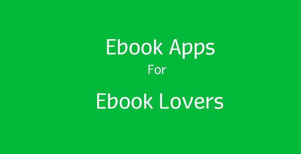10 Great Ebook Apps For Ebook Lovers