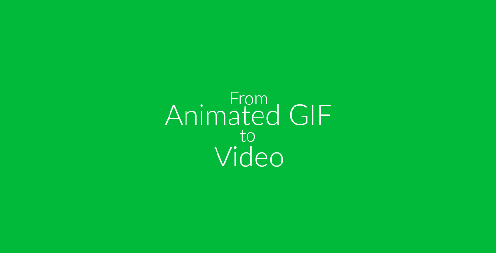 From Animated GIF to Video