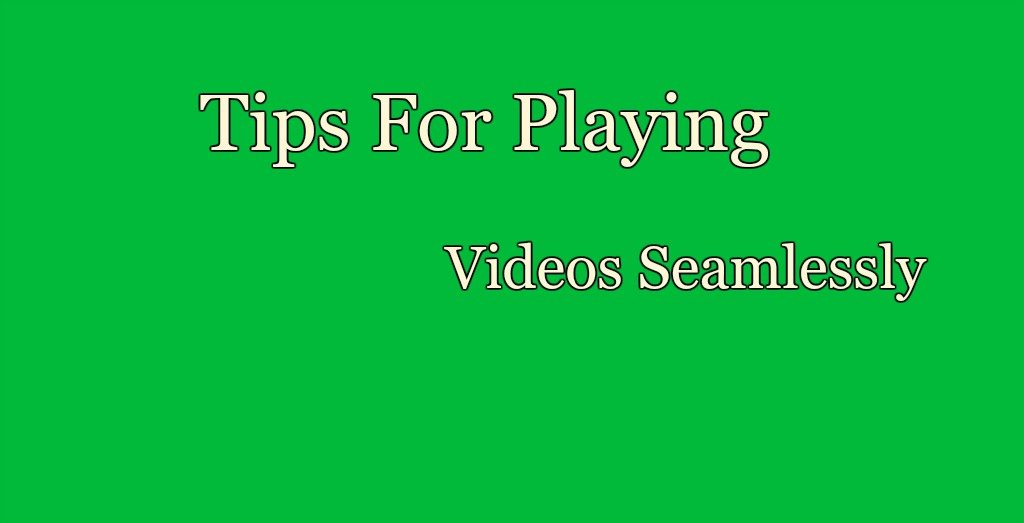 Playing Videos smoothly on computer suggestions