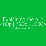 What Does The p In 720p Stands For?