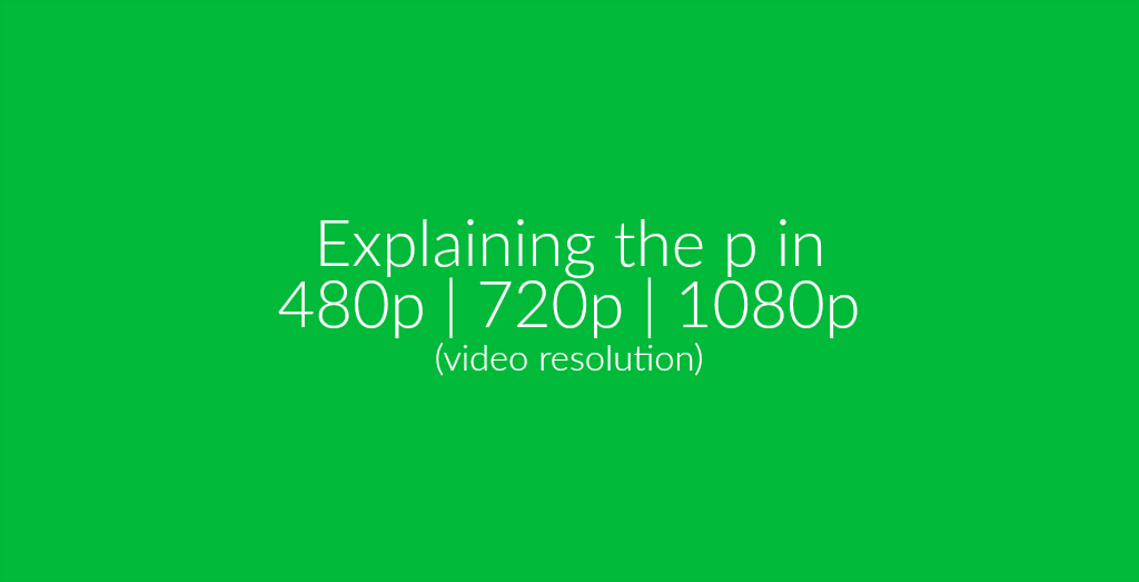 What Does The p In 720p Stands For? | Online file conversion
