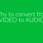 5 Reason Why To Convert Video To MP3