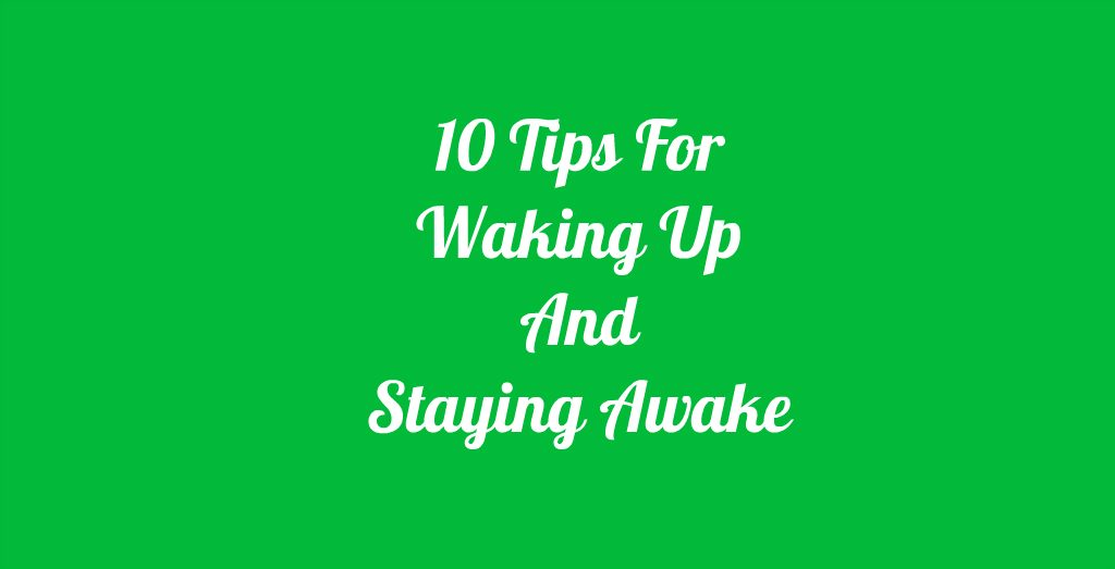 the best ways to wake yourself up in the morning