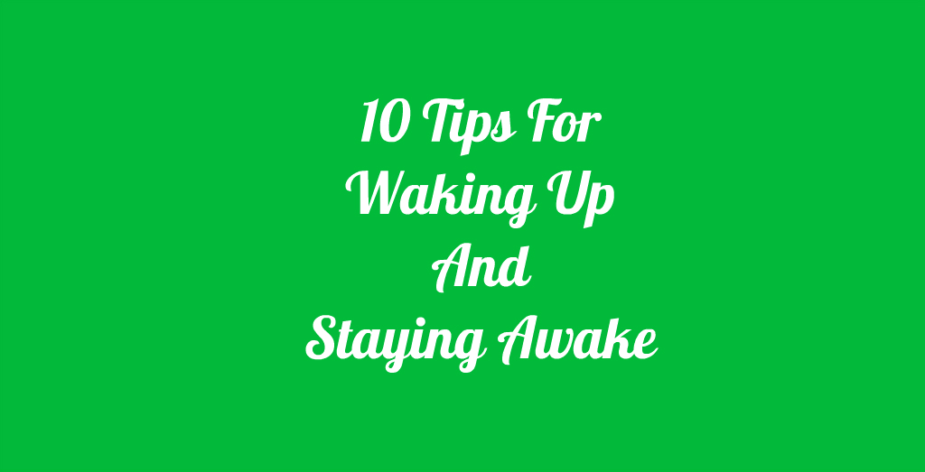 The Best Ways To Wake Yourself Up In The Morning  How To Keep Yourself Awake