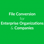 How Enterprise Organizations Can Make Use Of File Conversion