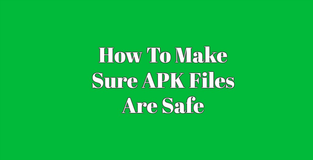 How To Make Sure APK Files Are Safe | Online file conversion blog