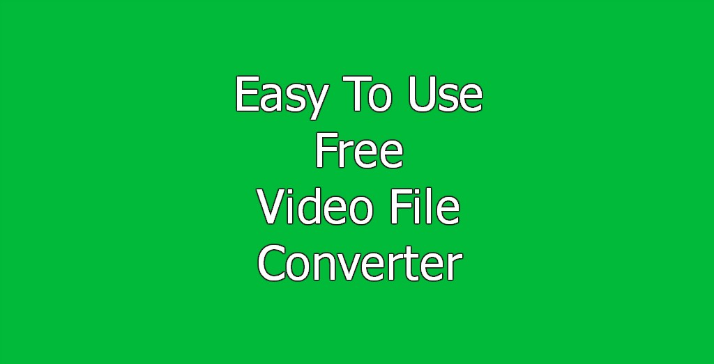 Easy To Use Free Video File Converter