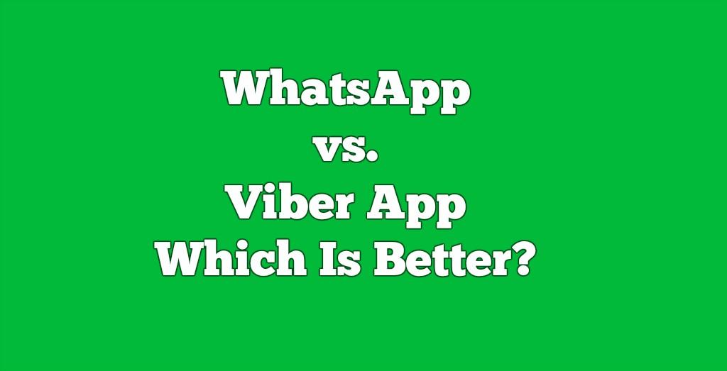 WhatsApp vs. Viber App - Which Is Better?