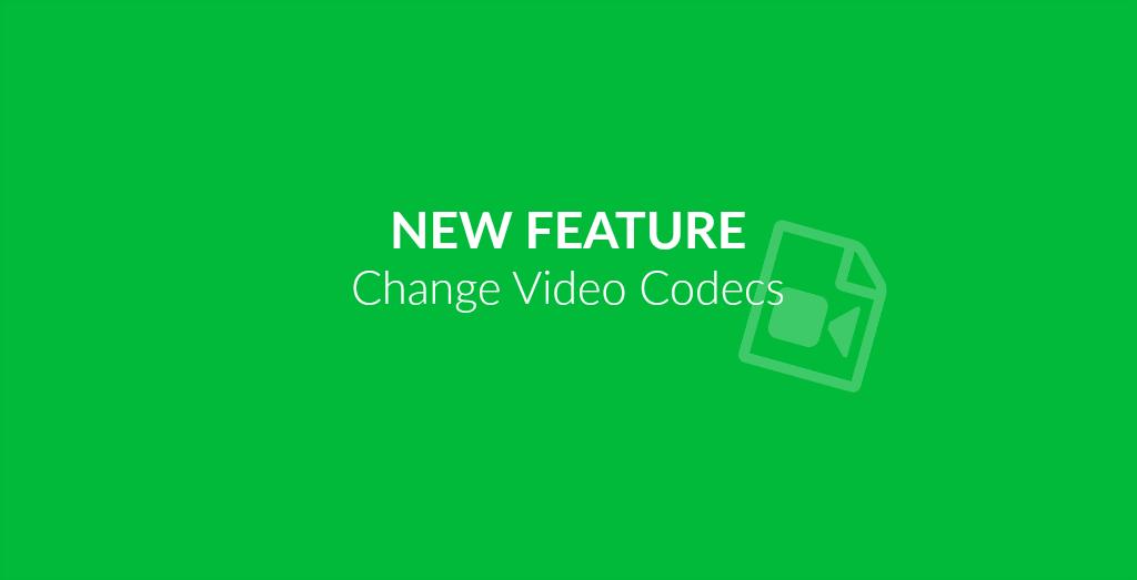 Change Video Codec