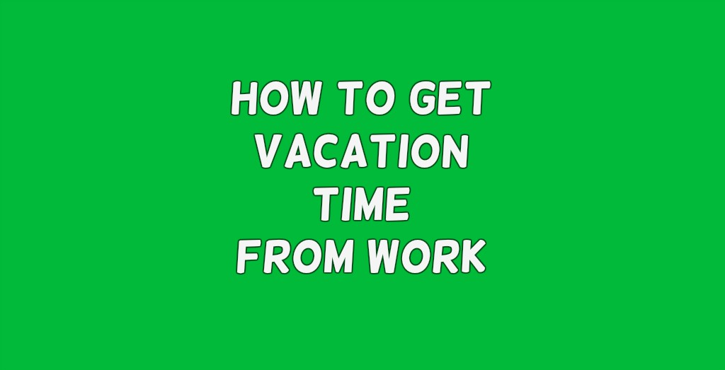 10 ways to get time off work