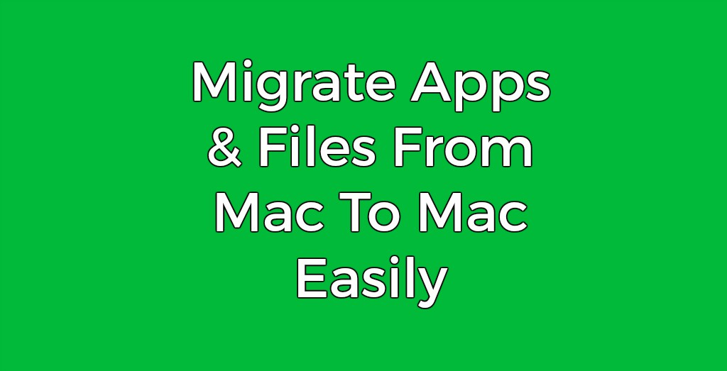 How To Move Apps and Files From Mac To Mac