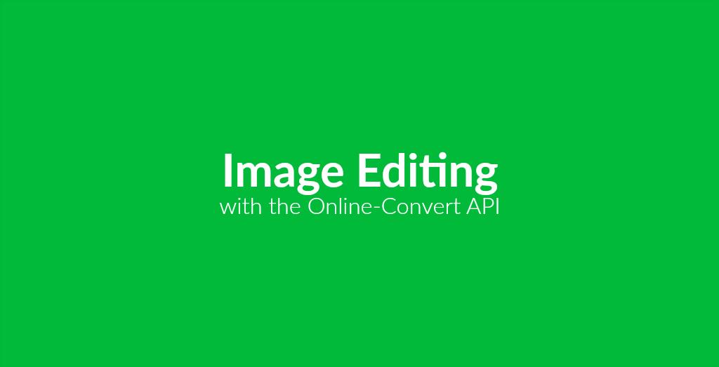 Basic Image Editing Via API   Online file conversion blog